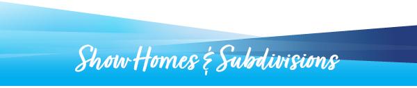 Show Homes_Subdivisions Header